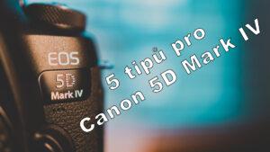 5 tipů pro Canon 5D Mark IV