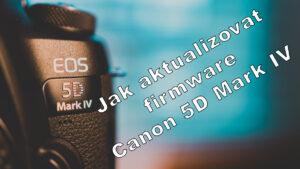 Jak aktualizovat firmware Canon 5D Mark IV